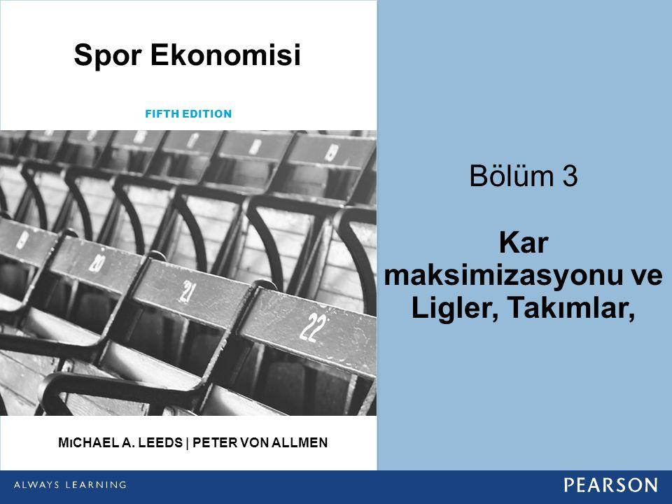 Bölüm 3 Kar maksimizasyonu ve Ligler, Takımlar, FIFTH EDITION Spor Ekonomisi MıCHAEL A. LEEDS | PETER VON ALLMEN