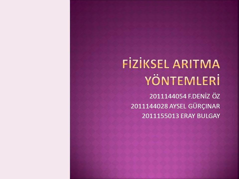 2011144054 F.DENİZ ÖZ 2011144028 AYSEL GÜRÇINAR 2011155013 ERAY BULGAY