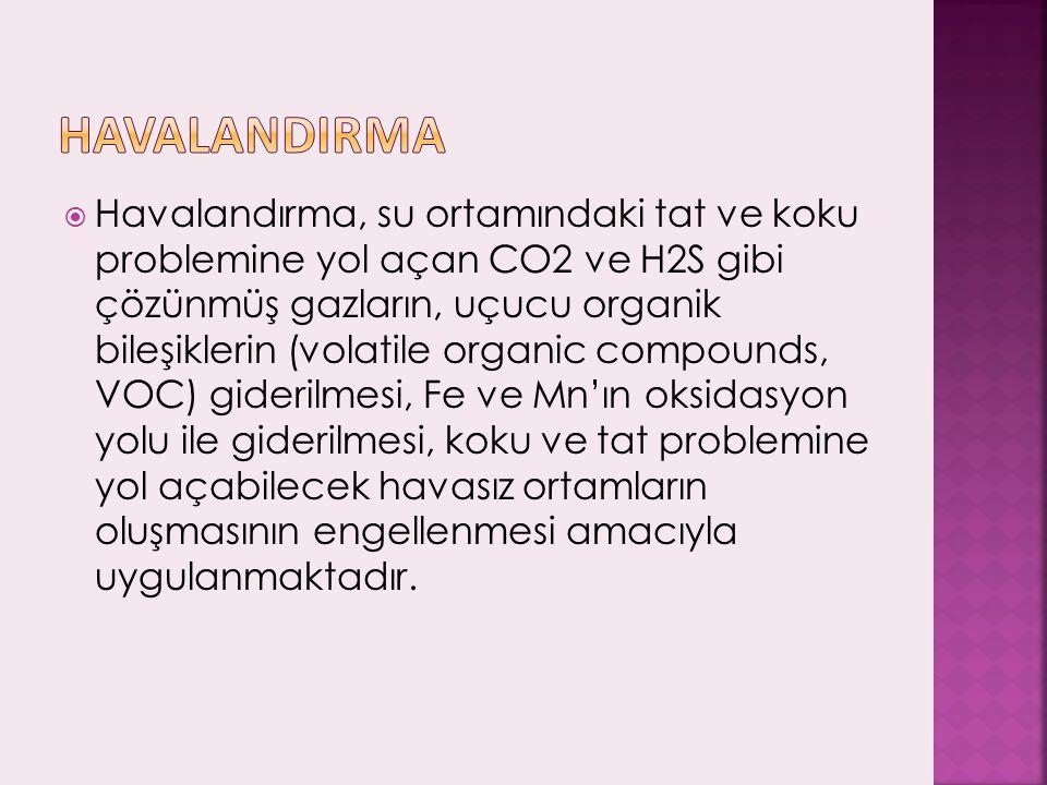  Havalandırma, su ortamındaki tat ve koku problemine yol açan CO2 ve H2S gibi çözünmüş gazların, uçucu organik bileşiklerin (volatile organic compoun