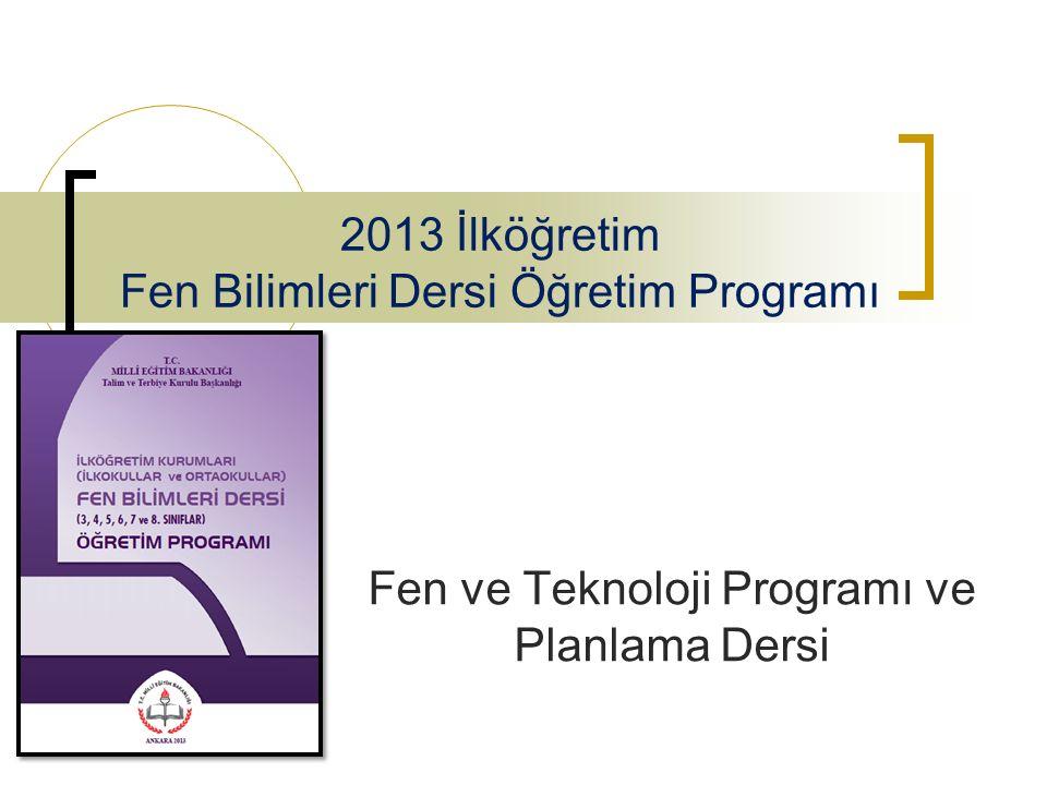2013 İlköğretim Fen Bilimleri Dersi Öğretim Programı Fen ve Teknoloji Programı ve Planlama Dersi