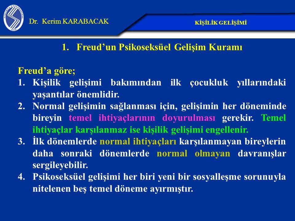 1.Freud'un Psikoseksüel Gelişim Kuramı Freud'a göre; 1.Kişilik gelişimi bakımından ilk çocukluk yıllarındaki yaşantılar önemlidir. 2.Normal gelişimin