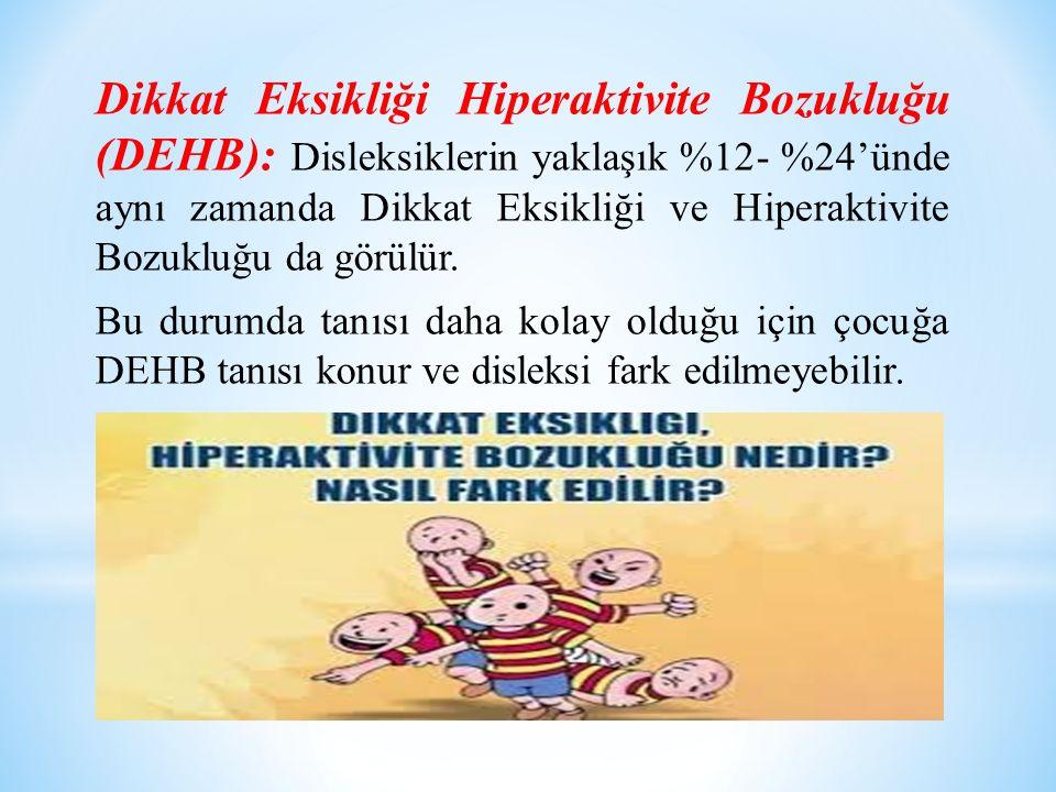 Dikkat Eksikliği Hiperaktivite Bozukluğu (DEHB): Disleksiklerin yaklaşık %12- %24'ünde aynı zamanda Dikkat Eksikliği ve Hiperaktivite Bozukluğu da görülür.