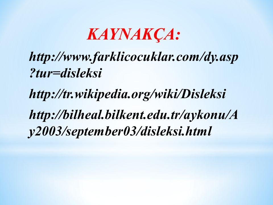 KAYNAKÇA: http://www.farklicocuklar.com/dy.asp ?tur=disleksi http://tr.wikipedia.org/wiki/Disleksi http://bilheal.bilkent.edu.tr/aykonu/A y2003/september03/disleksi.html
