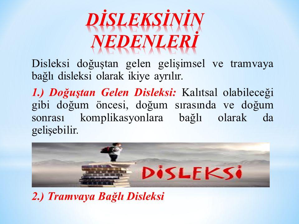 Disleksi doğuştan gelen gelişimsel ve tramvaya bağlı disleksi olarak ikiye ayrılır.