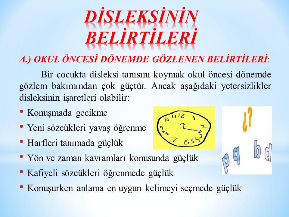 A.) OKUL ÖNCESİ DÖNEMDE GÖZLENEN BELİRTİLERİ: Bir çocukta disleksi tanısını koymak okul öncesi dönemde gözlem bakımından çok güçtür.