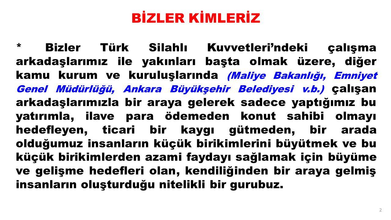 2 BİZLER KİMLERİZ *Bizler Türk Silahlı Kuvvetleri'ndeki çalışma arkadaşlarımız ile yakınları başta olmak üzere, diğer kamu kurum ve kuruluşlarında (Ma