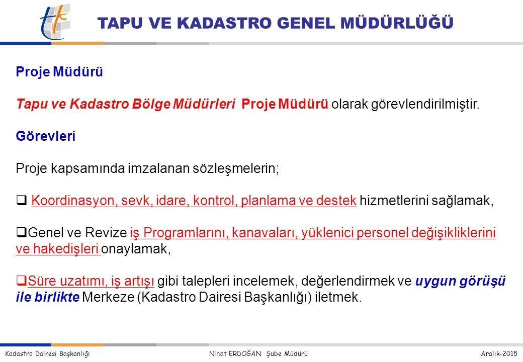 Kadastro Dairesi Başkanlığı Nihat ERDOĞAN Şube Müdürü Aralık-2015 TAPU VE KADASTRO GENEL MÜDÜRLÜĞÜ Proje Müdürü Tapu ve Kadastro Bölge Müdürleri Proje Müdürü olarak görevlendirilmiştir.
