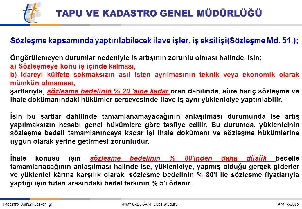 Kadastro Dairesi Başkanlığı Nihat ERDOĞAN Şube Müdürü Aralık-2015 TAPU VE KADASTRO GENEL MÜDÜRLÜĞÜ Sözleşme kapsamında yaptırılabilecek ilave işler, iş eksilişi(Sözleşme Md.