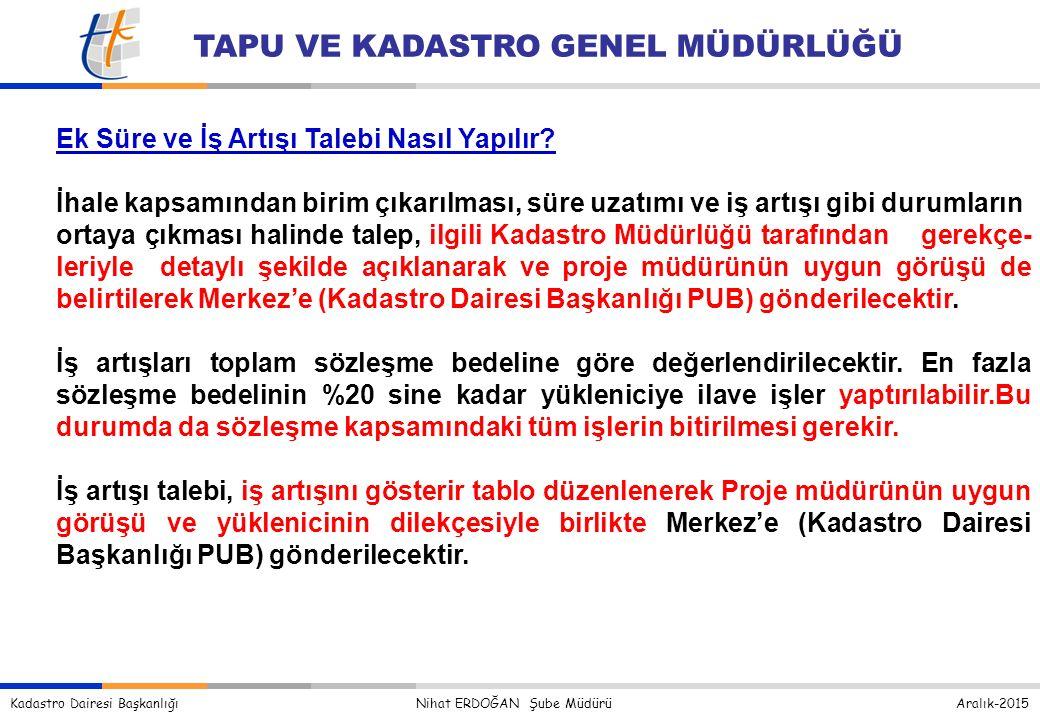 Kadastro Dairesi Başkanlığı Nihat ERDOĞAN Şube Müdürü Aralık-2015 TAPU VE KADASTRO GENEL MÜDÜRLÜĞÜ Ek Süre ve İş Artışı Talebi Nasıl Yapılır.