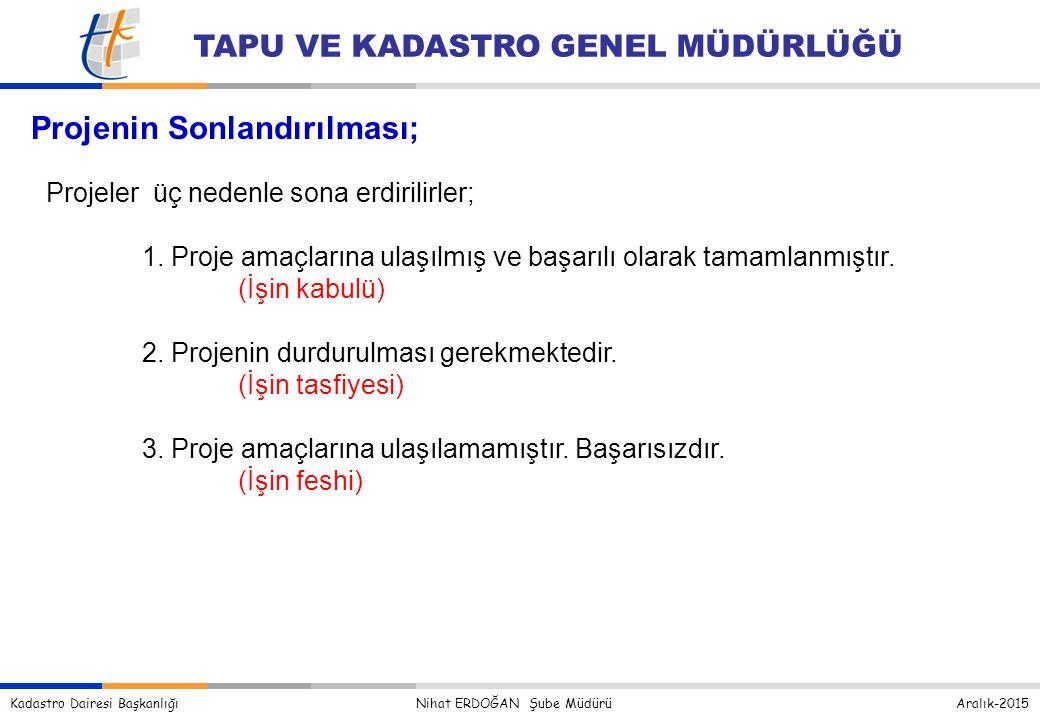 Kadastro Dairesi Başkanlığı Nihat ERDOĞAN Şube Müdürü Aralık-2015 TAPU VE KADASTRO GENEL MÜDÜRLÜĞÜ Projeler üç nedenle sona erdirilirler; 1.