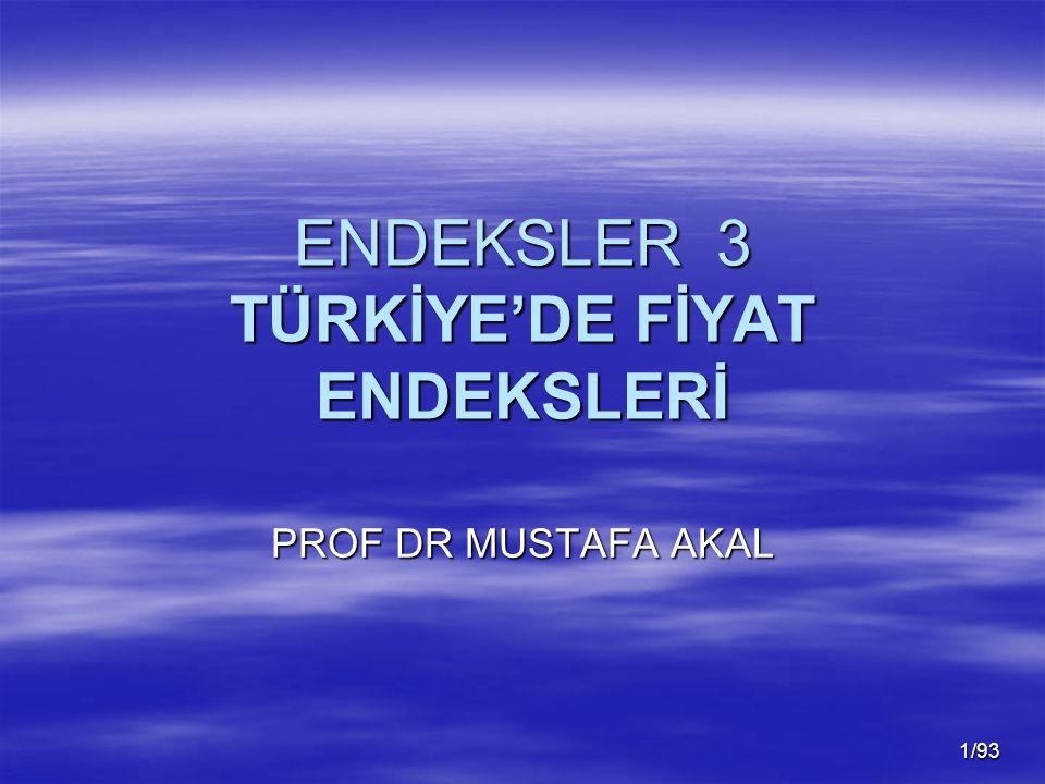 1/93 ENDEKSLER 3 TÜRKİYE'DE FİYAT ENDEKSLERİ PROF DR MUSTAFA AKAL