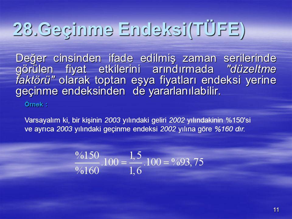 11 28.Geçinme Endeksi(TÜFE) Değer cinsinden ifade edilmiş zaman serilerinde görülen fiyat etkilerini arındırmada
