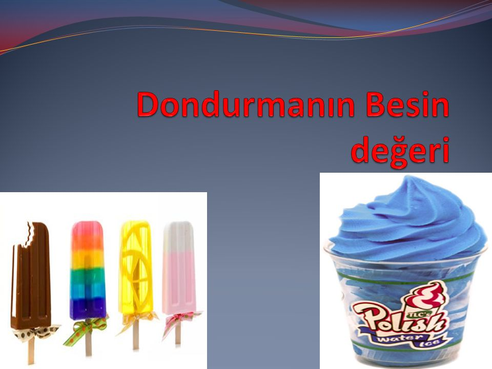 Dondurma besin değeri yüksek bir gıdadır.