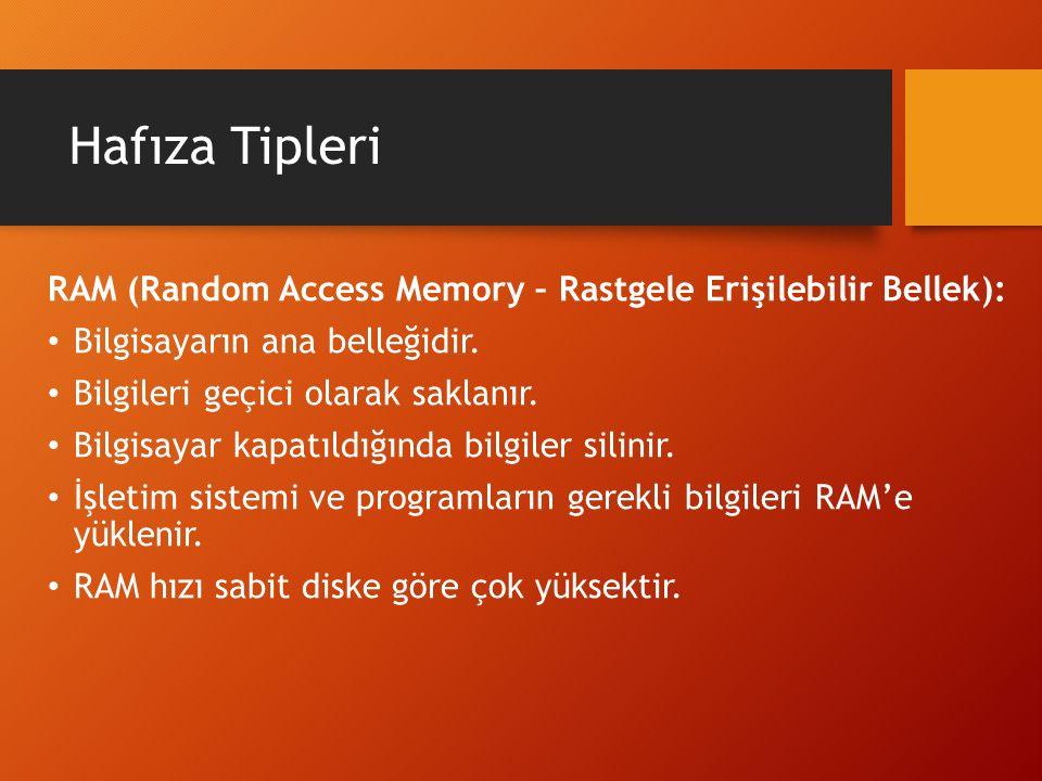 Hafıza Tipleri RAM (Random Access Memory – Rastgele Erişilebilir Bellek): Bilgisayarın ana belleğidir. Bilgileri geçici olarak saklanır. Bilgisayar ka