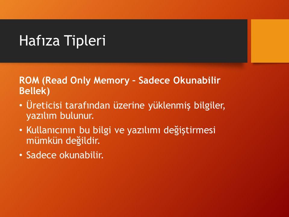 Hafıza Tipleri ROM (Read Only Memory – Sadece Okunabilir Bellek) Üreticisi tarafından üzerine yüklenmiş bilgiler, yazılım bulunur. Kullanıcının bu bil