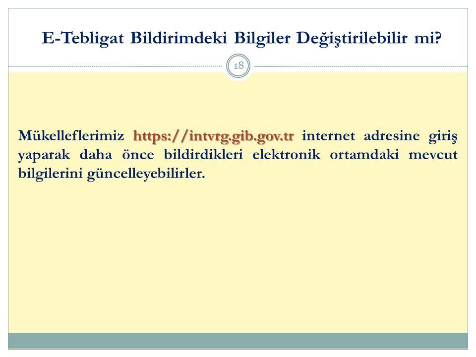 E-Tebligat Bildirimdeki Bilgiler Değiştirilebilir mi? 18 https://intvrg.gib.gov.tr Mükelleflerimiz https://intvrg.gib.gov.tr internet adresine giriş y