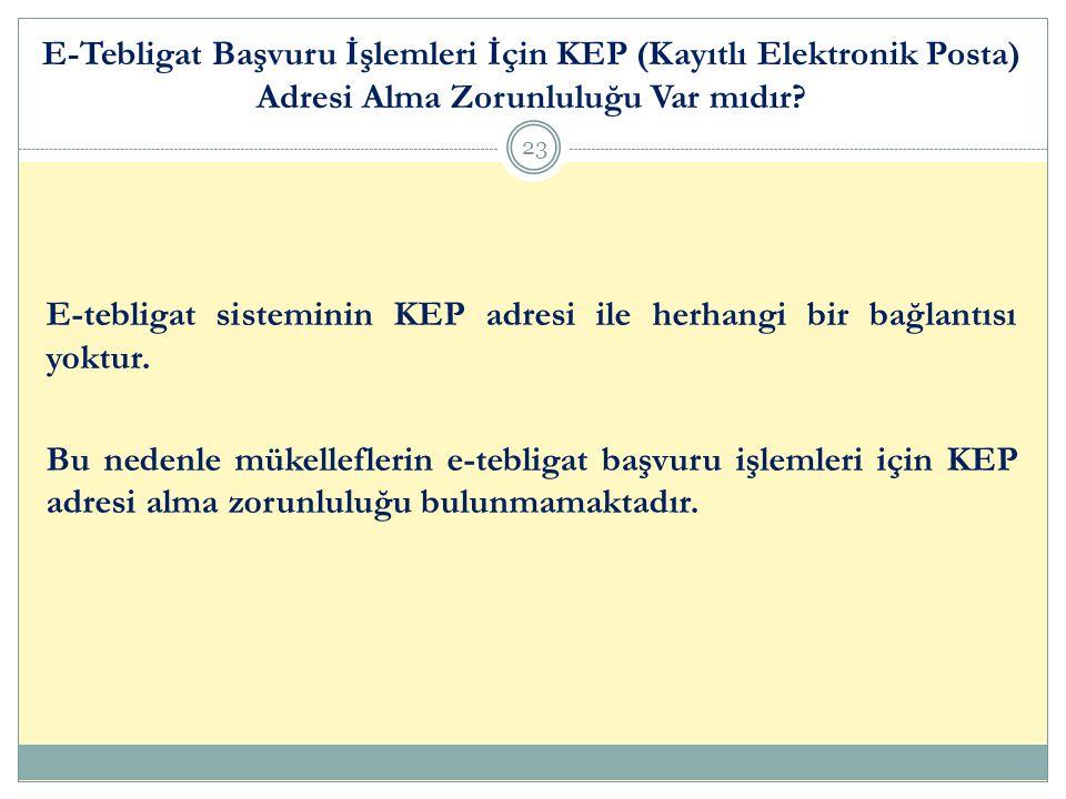 E-Tebligat Başvuru İşlemleri İçin KEP (Kayıtlı Elektronik Posta) Adresi Alma Zorunluluğu Var mıdır? 23 E-tebligat sisteminin KEP adresi ile herhangi b