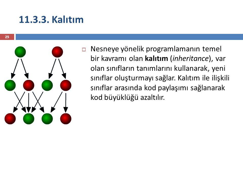 11.3.3. Kalıtım 25  Nesneye yönelik programlamanın temel bir kavramı olan kalıtım (inheritance), var olan sınıfların tanımlarını kullanarak, yeni sın