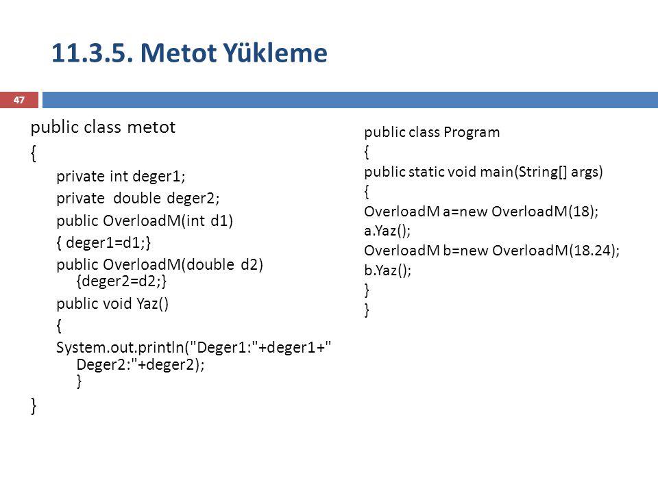 11.3.5. Metot Yükleme 47 public class metot { private int deger1; private double deger2; public OverloadM(int d1) { deger1=d1;} public OverloadM(doubl
