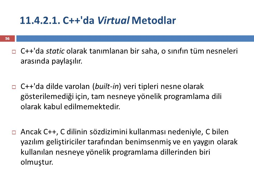 11.4.2.1. C++'da Virtual Metodlar 56  C++'da static olarak tanımlanan bir saha, o sınıfın tüm nesneleri arasında paylaşılır.  C++'da dilde varolan (