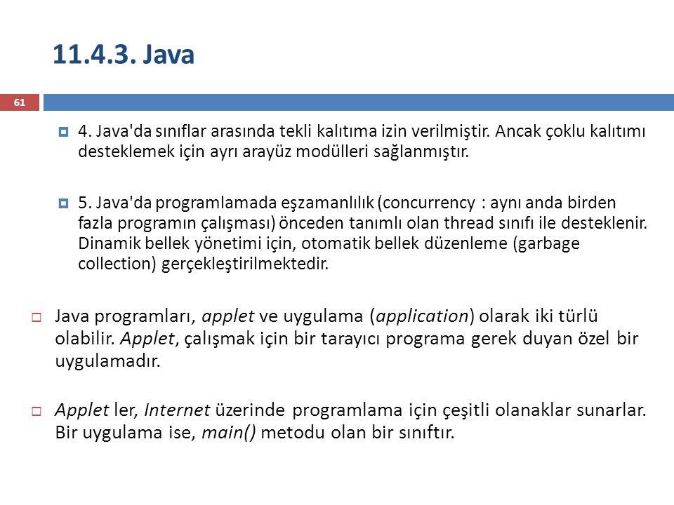 11.4.3. Java 61  4. Java'da sınıflar arasında tekli kalıtıma izin verilmiştir. Ancak çoklu kalıtımı desteklemek için ayrı arayüz modülleri sağlanmışt