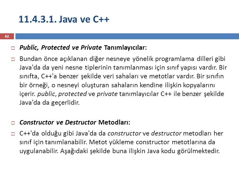 11.4.3.1. Java ve C++ 62  Public, Protected ve Private Tanımlayıcılar:  Bundan önce açıklanan diğer nesneye yönelik programlama dilleri gibi Java'da