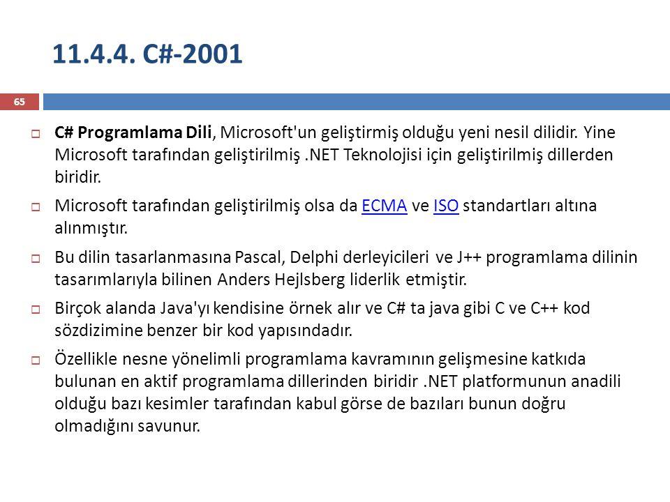 11.4.4. C#-2001 65  C# Programlama Dili, Microsoft'un geliştirmiş olduğu yeni nesil dilidir. Yine Microsoft tarafından geliştirilmiş.NET Teknolojisi
