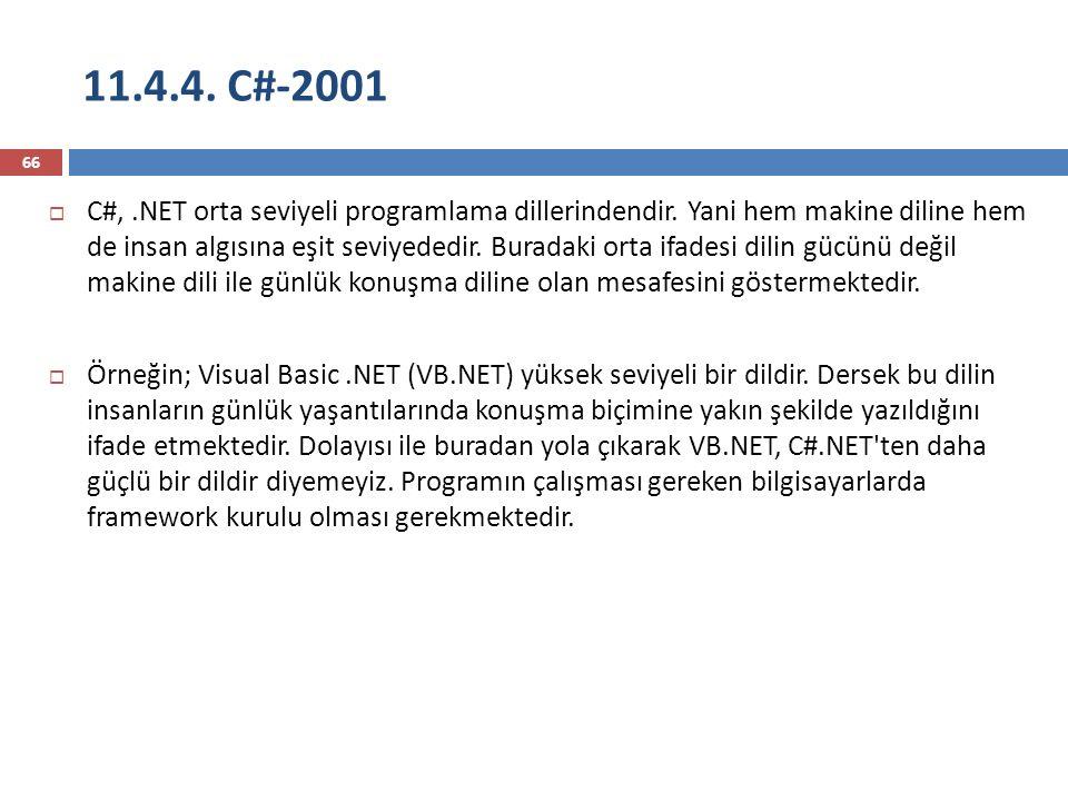 11.4.4. C#-2001 66  C#,.NET orta seviyeli programlama dillerindendir. Yani hem makine diline hem de insan algısına eşit seviyededir. Buradaki orta if