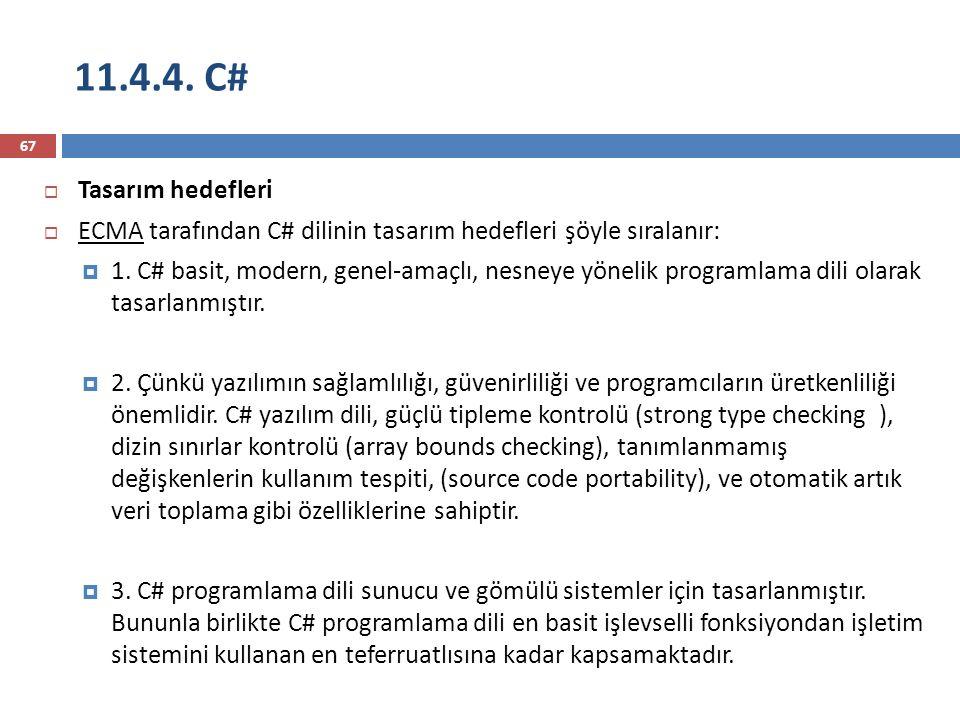 11.4.4. C# 67  Tasarım hedefleri  ECMA tarafından C# dilinin tasarım hedefleri şöyle sıralanır:  1. C# basit, modern, genel-amaçlı, nesneye yönelik