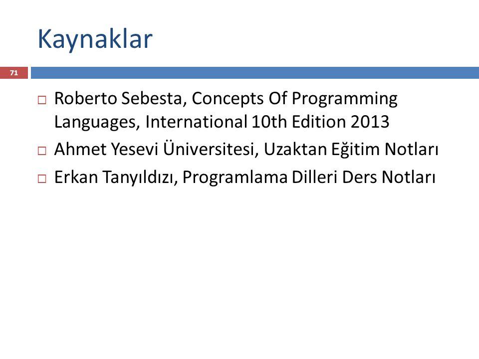 Kaynaklar 71  Roberto Sebesta, Concepts Of Programming Languages, International 10th Edition 2013  Ahmet Yesevi Üniversitesi, Uzaktan Eğitim Notları  Erkan Tanyıldızı, Programlama Dilleri Ders Notları