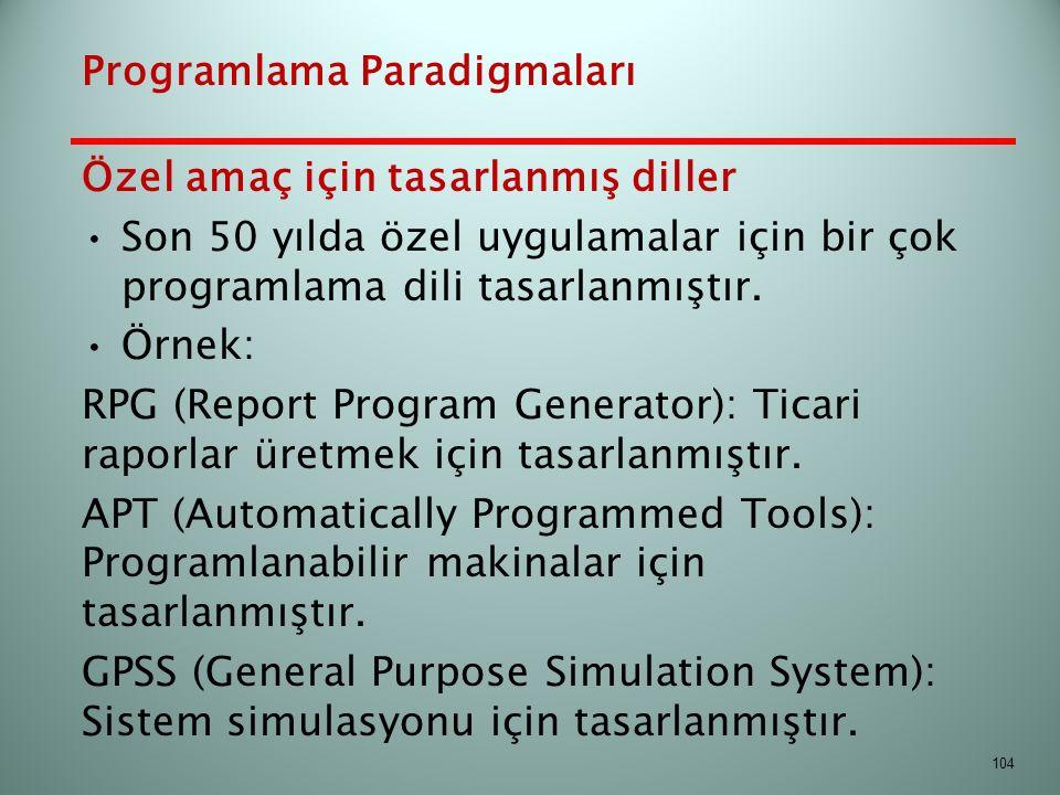Özel amaç için tasarlanmış diller Son 50 yılda özel uygulamalar için bir çok programlama dili tasarlanmıştır. Örnek: RPG (Report Program Generator): T