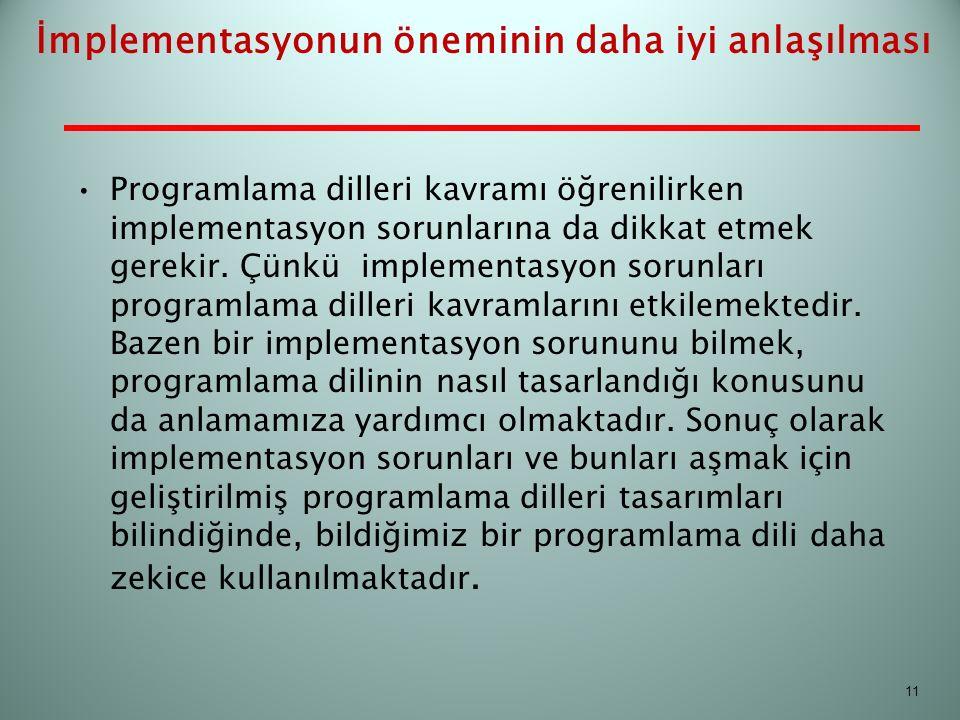 İmplementasyonun öneminin daha iyi anlaşılması Programlama dilleri kavramı öğrenilirken implementasyon sorunlarına da dikkat etmek gerekir. Çünkü impl