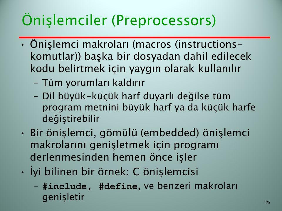 Önişlemciler (Preprocessors) Önişlemci makroları (macros (instructions- komutlar)) başka bir dosyadan dahil edilecek kodu belirtmek için yaygın olarak