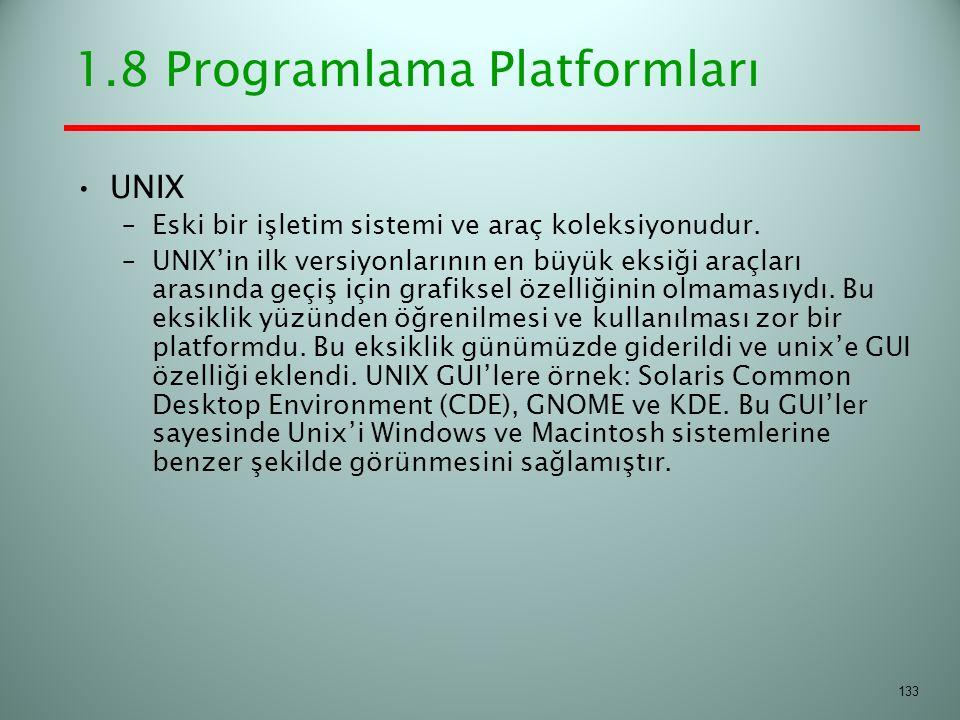 1.8 Programlama Platformları UNIX –Eski bir işletim sistemi ve araç koleksiyonudur. –UNIX'in ilk versiyonlarının en büyük eksiği araçları arasında geç