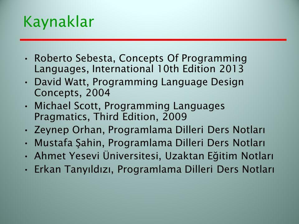 Kaynaklar Roberto Sebesta, Concepts Of Programming Languages, International 10th Edition 2013 David Watt, Programming Language Design Concepts, 2004 M