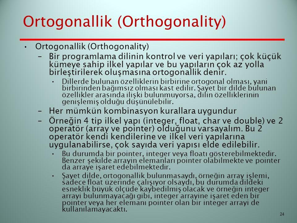 Ortogonallik (Orthogonality) –Bir programlama dilinin kontrol ve veri yapıları; çok küçük kümeye sahip ilkel yapılar ve bu yapıların çok az yolla birl