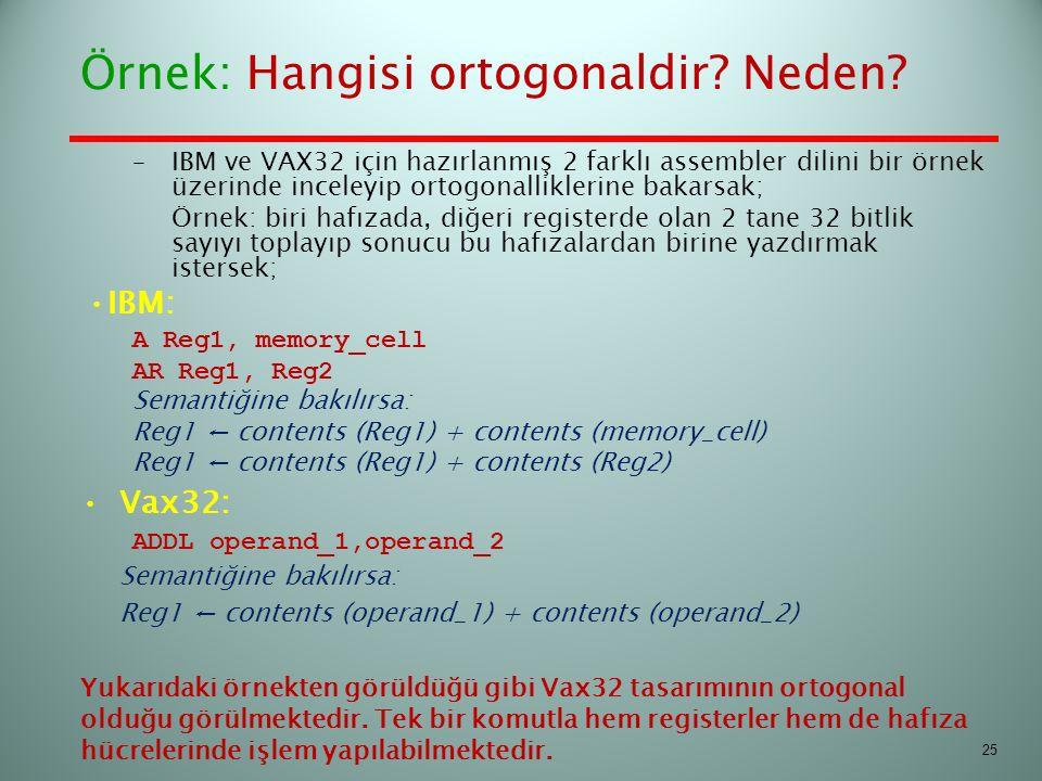 Örnek: Hangisi ortogonaldir? Neden? –IBM ve VAX32 için hazırlanmış 2 farklı assembler dilini bir örnek üzerinde inceleyip ortogonalliklerine bakarsak;