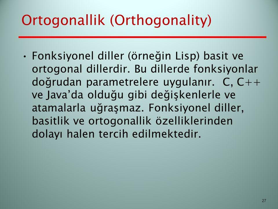 Ortogonallik (Orthogonality) Fonksiyonel diller (örneğin Lisp) basit ve ortogonal dillerdir. Bu dillerde fonksiyonlar doğrudan parametrelere uygulanır