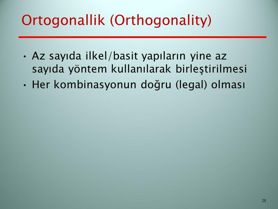Ortogonallik (Orthogonality) Az sayıda ilkel/basit yapıların yine az sayıda yöntem kullanılarak birleştirilmesi Her kombinasyonun doğru (legal) olması