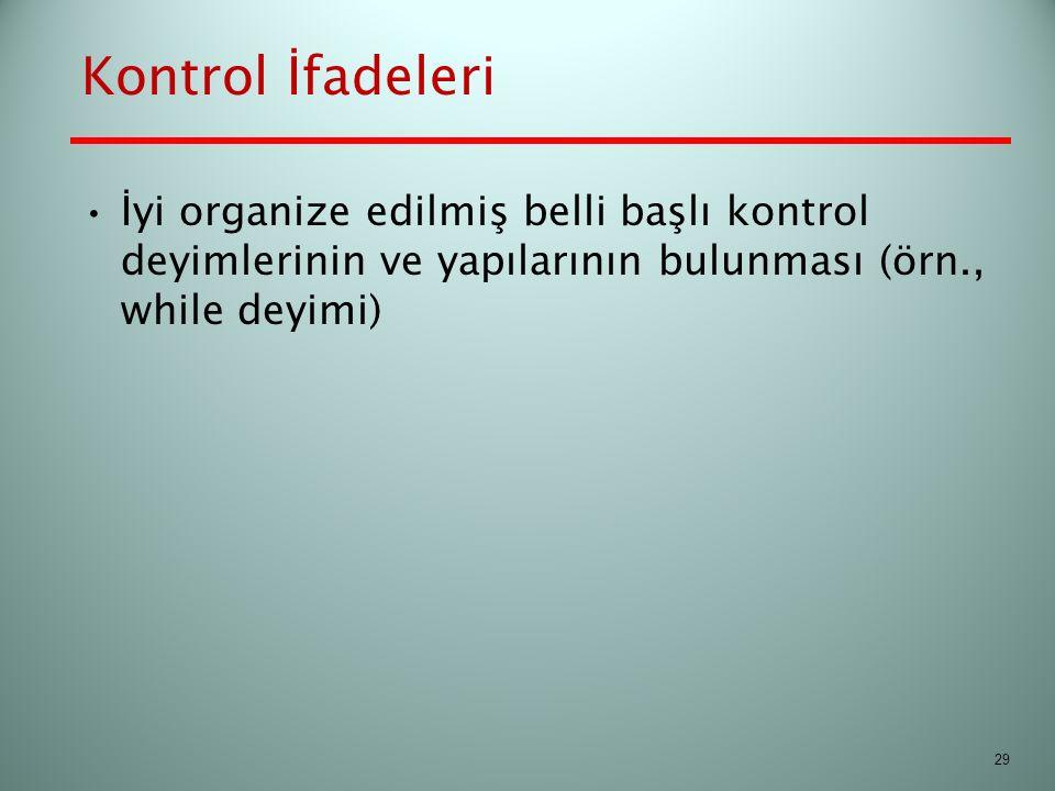 Kontrol İfadeleri İyi organize edilmiş belli başlı kontrol deyimlerinin ve yapılarının bulunması (örn., while deyimi) 29