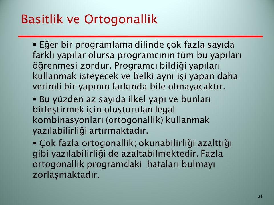 Basitlik ve Ortogonallik  Eğer bir programlama dilinde çok fazla sayıda farklı yapılar olursa programcının tüm bu yapıları öğrenmesi zordur. Programc