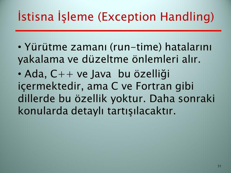 İstisna İşleme (Exception Handling) Yürütme zamanı (run-time) hatalarını yakalama ve düzeltme önlemleri alır. Ada, C++ ve Java bu özelliği içermektedi