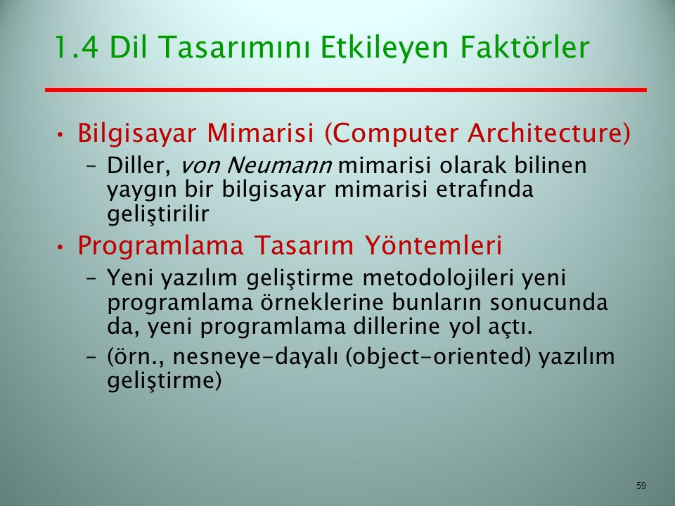 1.4 Dil Tasarımını Etkileyen Faktörler Bilgisayar Mimarisi (Computer Architecture) –Diller, von Neumann mimarisi olarak bilinen yaygın bir bilgisayar