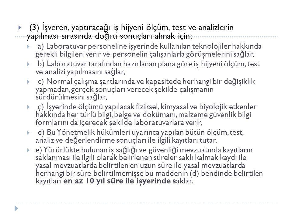  (3) İ şveren, yaptıraca ğ ı iş hijyeni ölçüm, test ve analizlerin yapılması sırasında do ğ ru sonuçları almak için;  a) Laboratuvar personeline işy