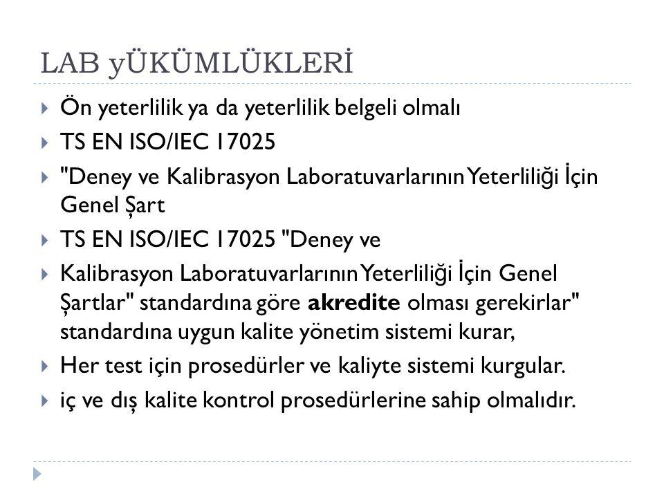 LAB yÜKÜMLÜKLERİ  Ön yeterlilik ya da yeterlilik belgeli olmalı  TS EN ISO/IEC 17025 