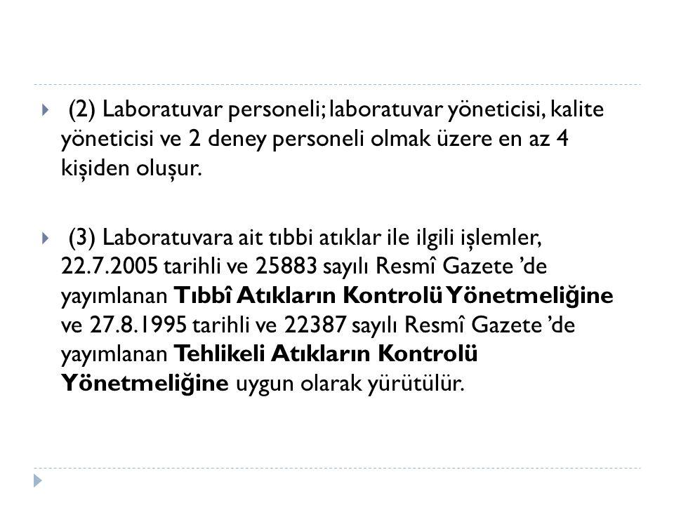  (2) Laboratuvar personeli; laboratuvar yöneticisi, kalite yöneticisi ve 2 deney personeli olmak üzere en az 4 kişiden oluşur.  (3) Laboratuvara ait