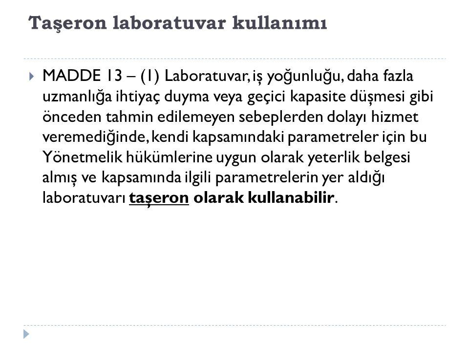 Taşeron laboratuvar kullanımı  MADDE 13 – (1) Laboratuvar, iş yo ğ unlu ğ u, daha fazla uzmanlı ğ a ihtiyaç duyma veya geçici kapasite düşmesi gibi ö