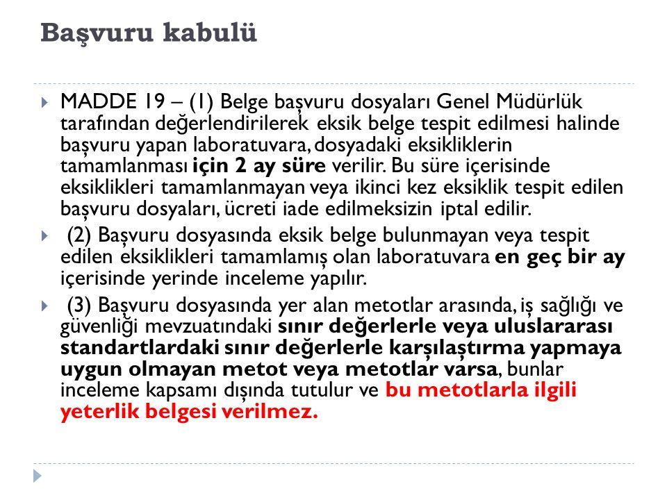 Başvuru kabulü  MADDE 19 – (1) Belge başvuru dosyaları Genel Müdürlük tarafından de ğ erlendirilerek eksik belge tespit edilmesi halinde başvuru yapa