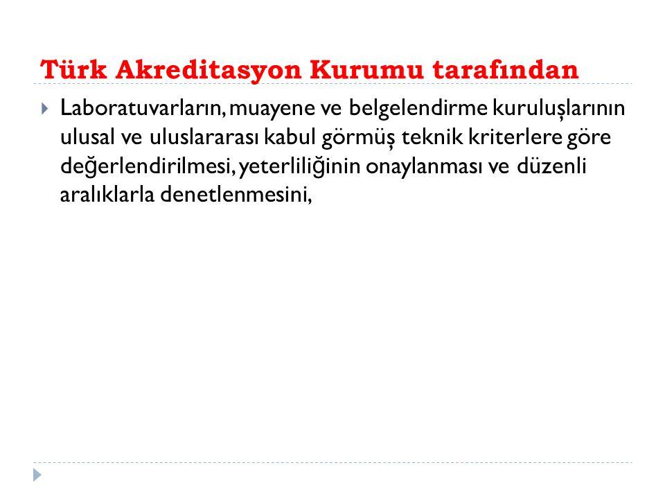 Türk Akreditasyon Kurumu tarafından  Laboratuvarların, muayene ve belgelendirme kuruluşlarının ulusal ve uluslararası kabul görmüş teknik kriterlere