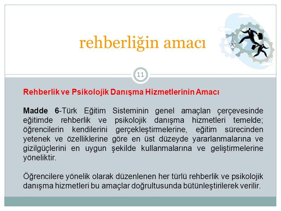 11 rehberliğin amacı Rehberlik ve Psikolojik Danışma Hizmetlerinin Amacı Madde 6-Türk Eğitim Sisteminin genel amaçlan çerçevesinde eğitimde rehberlik